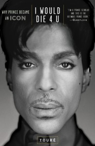 "Cover of Toure's ""I Would Die 4 u: Why Prince Became an Icon"" (Atria Books)"